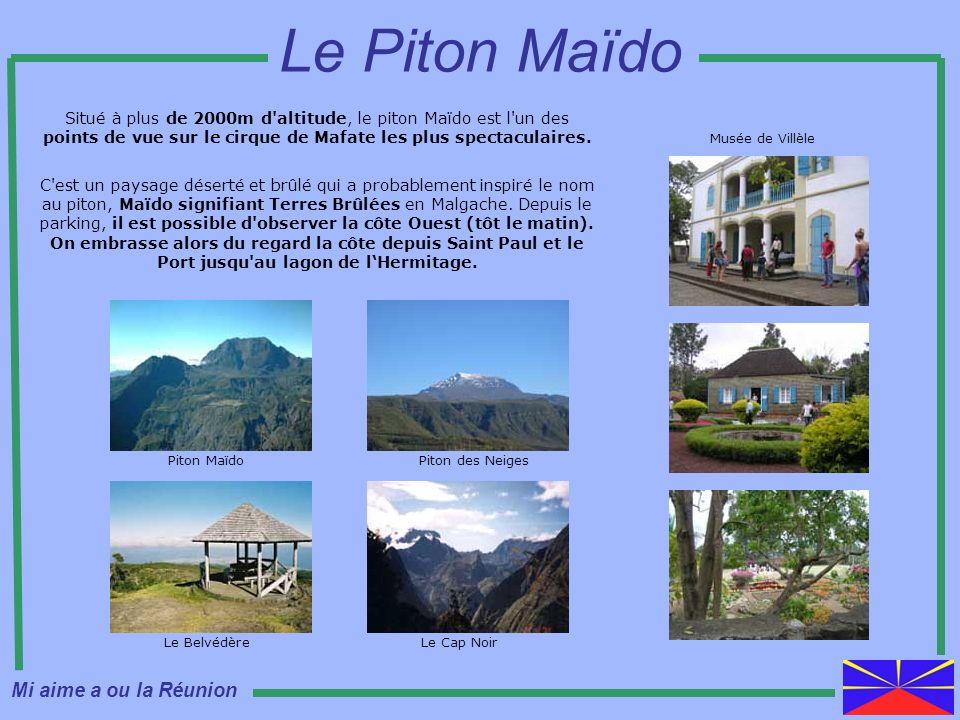 Piton MaïdoPiton des Neiges Musée de Villèle Le BelvédèreLe Cap Noir Situé à plus de 2000m d'altitude, le piton Maïdo est l'un des points de vue sur l