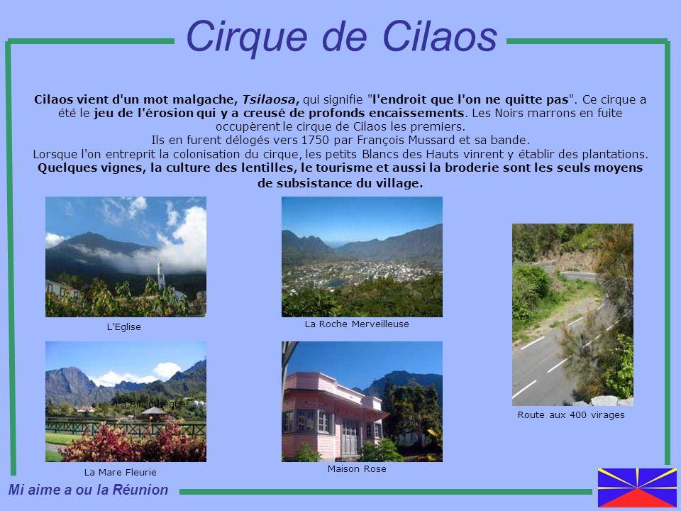 Cilaos vient d'un mot malgache, Tsilaosa, qui signifie