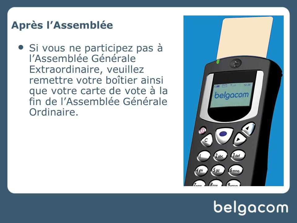 Après lAssemblée Si vous ne participez pas à lAssemblée Générale Extraordinaire, veuillez remettre votre boîtier ainsi que votre carte de vote à la fin de lAssemblée Générale Ordinaire.