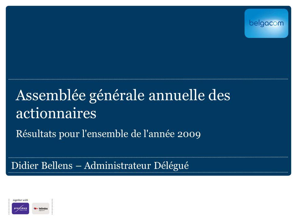 Assemblée générale annuelle des actionnaires Résultats pour l ensemble de l année 2009 Didier Bellens – Administrateur Délégué