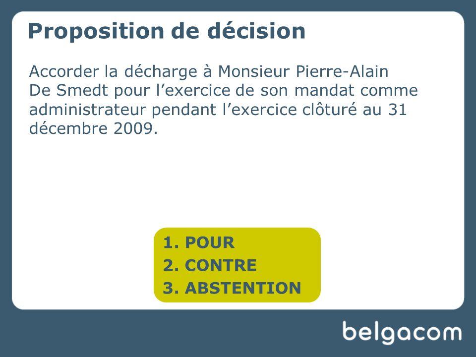 Accorder la décharge à Monsieur Pierre-Alain De Smedt pour lexercice de son mandat comme administrateur pendant lexercice clôturé au 31 décembre 2009.