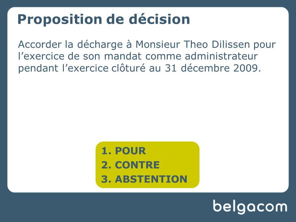 Accorder la décharge à Monsieur Theo Dilissen pour lexercice de son mandat comme administrateur pendant lexercice clôturé au 31 décembre 2009.