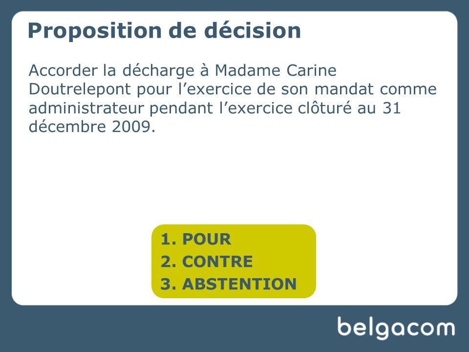 Accorder la décharge à Madame Carine Doutrelepont pour lexercice de son mandat comme administrateur pendant lexercice clôturé au 31 décembre 2009.