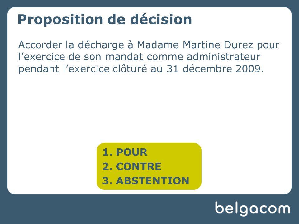 Accorder la décharge à Madame Martine Durez pour lexercice de son mandat comme administrateur pendant lexercice clôturé au 31 décembre 2009.