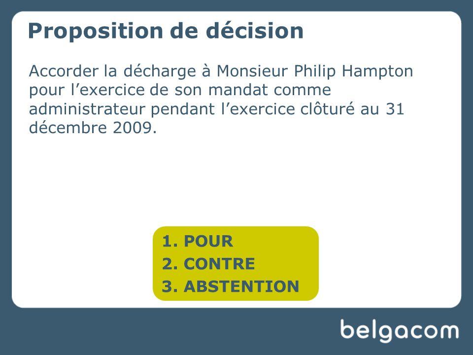 Accorder la décharge à Monsieur Philip Hampton pour lexercice de son mandat comme administrateur pendant lexercice clôturé au 31 décembre 2009.
