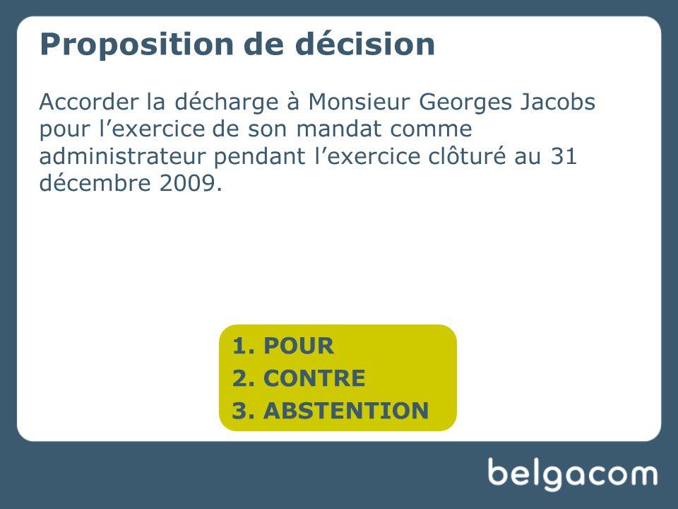 Accorder la décharge à Monsieur Georges Jacobs pour lexercice de son mandat comme administrateur pendant lexercice clôturé au 31 décembre 2009.