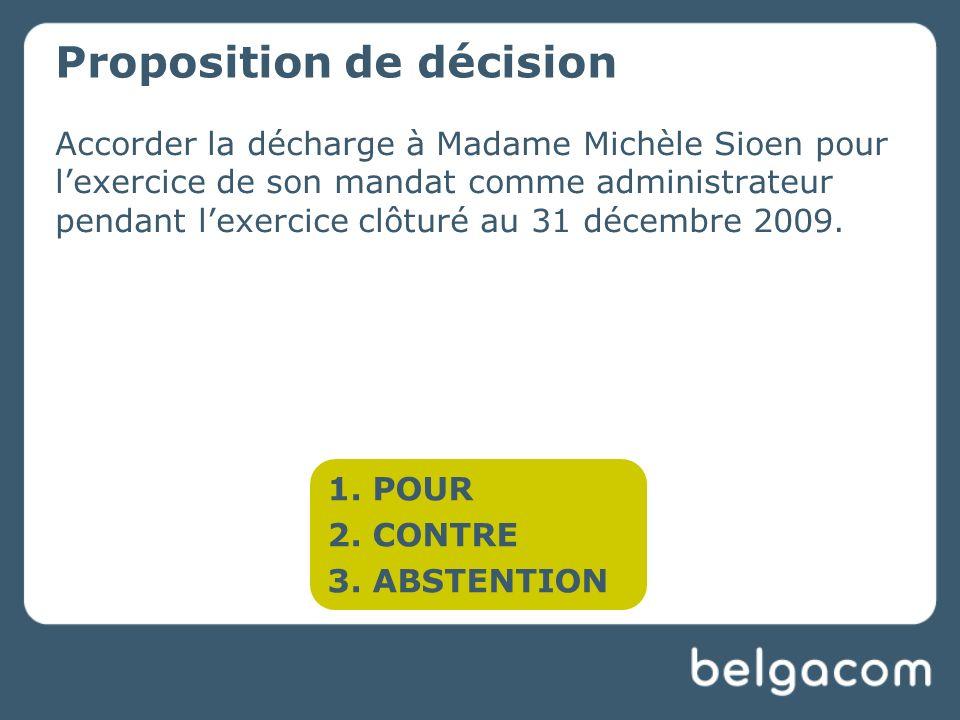 Accorder la décharge à Madame Michèle Sioen pour lexercice de son mandat comme administrateur pendant lexercice clôturé au 31 décembre 2009.