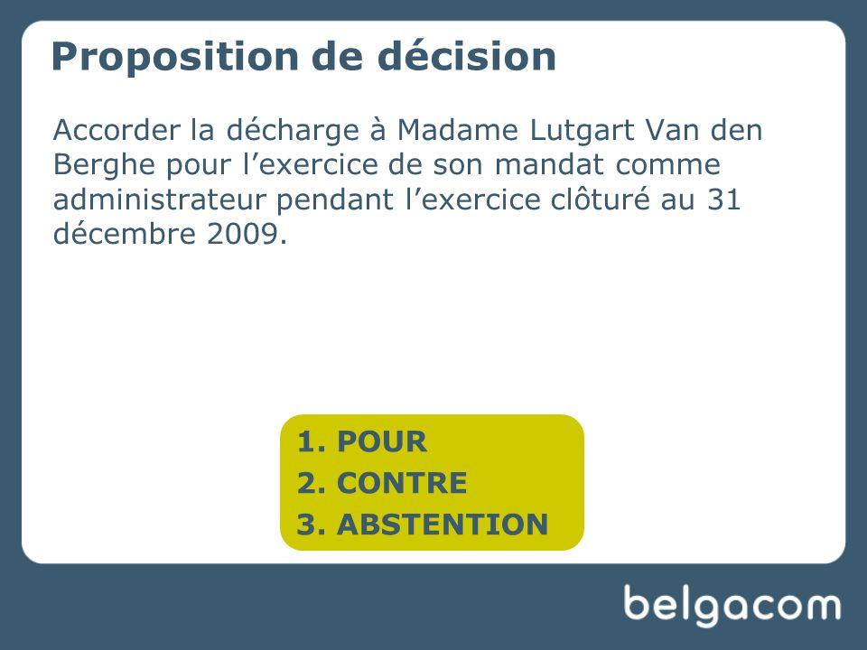Accorder la décharge à Madame Lutgart Van den Berghe pour lexercice de son mandat comme administrateur pendant lexercice clôturé au 31 décembre 2009.