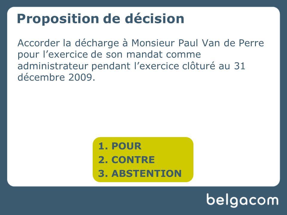 Accorder la décharge à Monsieur Paul Van de Perre pour lexercice de son mandat comme administrateur pendant lexercice clôturé au 31 décembre 2009.