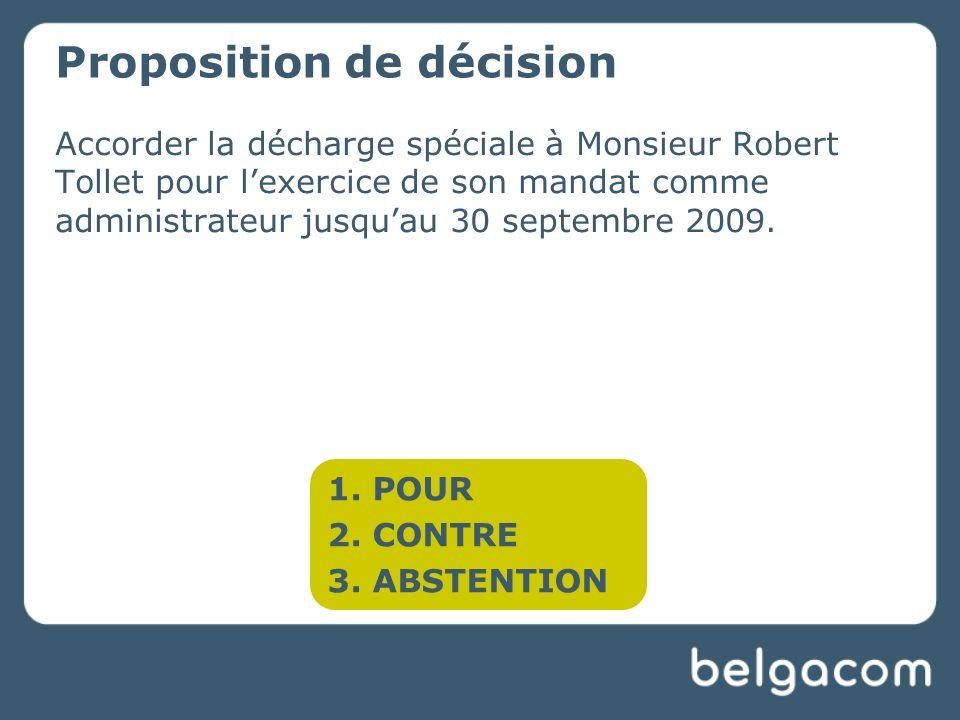 Accorder la décharge spéciale à Monsieur Robert Tollet pour lexercice de son mandat comme administrateur jusquau 30 septembre 2009.