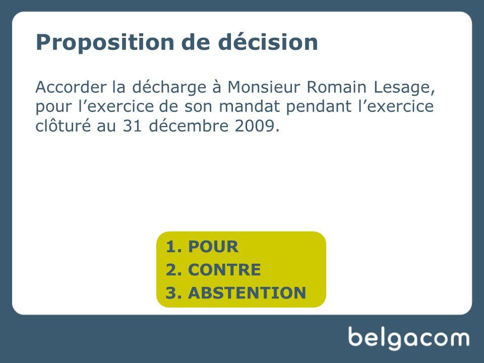 Proposition de décision Accorder la décharge à Monsieur Romain Lesage, pour lexercice de son mandat pendant lexercice clôturé au 31 décembre 2009.