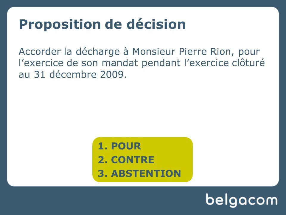 Proposition de décision Accorder la décharge à Monsieur Pierre Rion, pour lexercice de son mandat pendant lexercice clôturé au 31 décembre 2009.