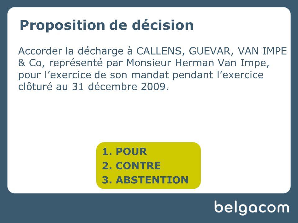 Proposition de décision Accorder la décharge à CALLENS, GUEVAR, VAN IMPE & Co, représenté par Monsieur Herman Van Impe, pour lexercice de son mandat pendant lexercice clôturé au 31 décembre 2009.