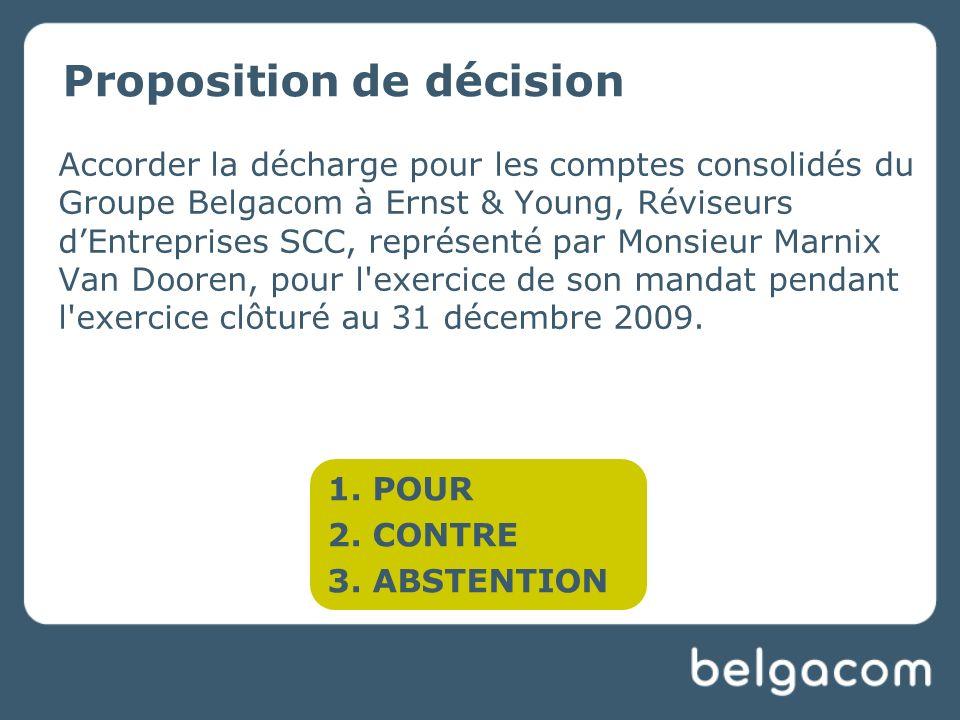 Proposition de décision Accorder la décharge pour les comptes consolidés du Groupe Belgacom à Ernst & Young, Réviseurs dEntreprises SCC, représenté par Monsieur Marnix Van Dooren, pour l exercice de son mandat pendant l exercice clôturé au 31 décembre 2009.