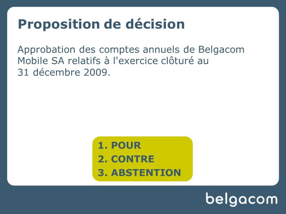Proposition de décision Approbation des comptes annuels de Belgacom Mobile SA relatifs à l exercice clôturé au 31 décembre 2009.