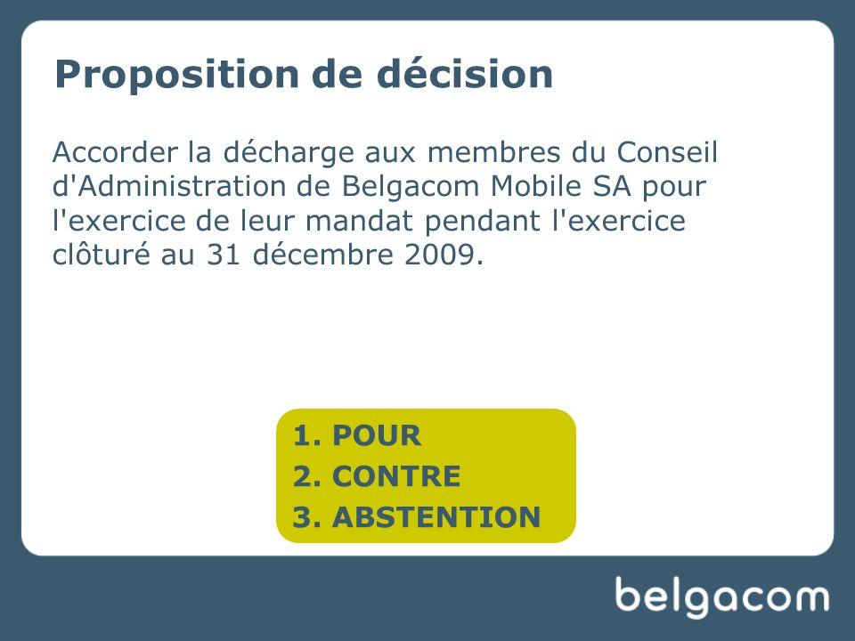 Accorder la décharge aux membres du Conseil d Administration de Belgacom Mobile SA pour l exercice de leur mandat pendant l exercice clôturé au 31 décembre 2009.