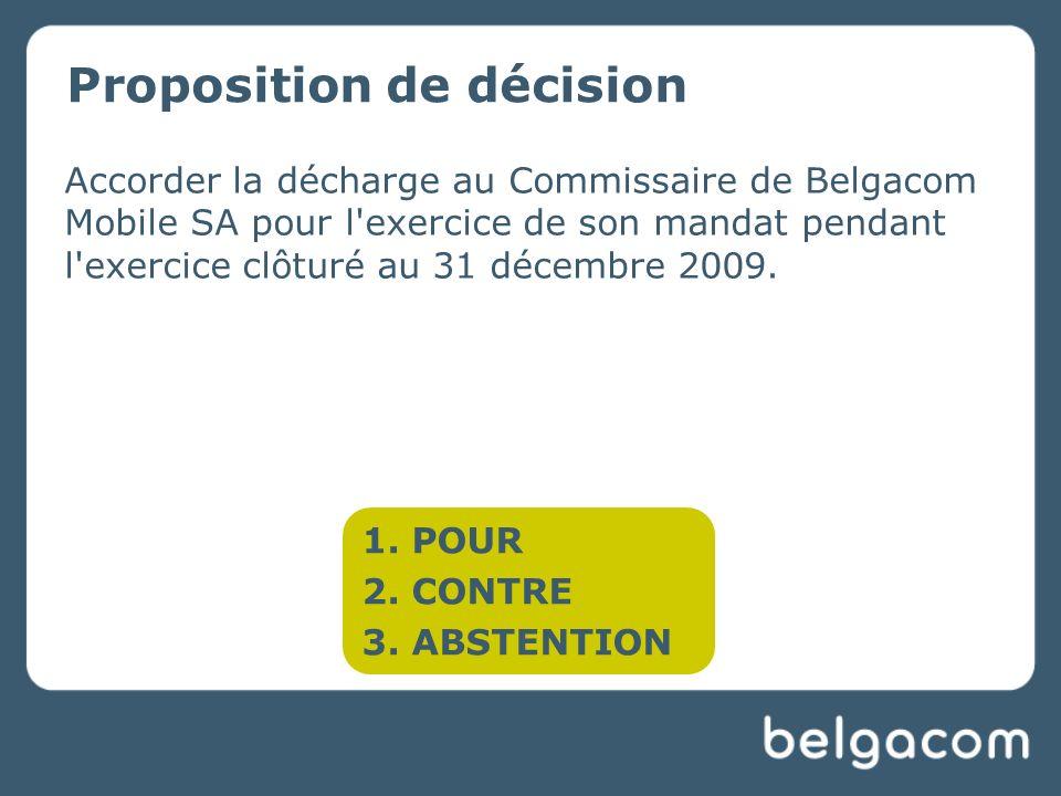 Accorder la décharge au Commissaire de Belgacom Mobile SA pour l exercice de son mandat pendant l exercice clôturé au 31 décembre 2009.