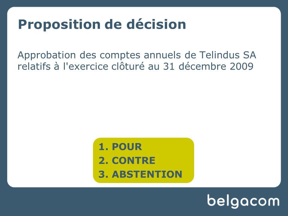 Proposition de décision Approbation des comptes annuels de Telindus SA relatifs à l exercice clôturé au 31 décembre 2009 1.