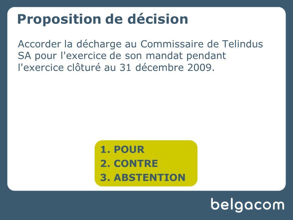 Accorder la décharge au Commissaire de Telindus SA pour l exercice de son mandat pendant l exercice clôturé au 31 décembre 2009.