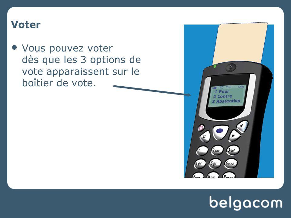 Voter Vous pouvez voter dès que les 3 options de vote apparaissent sur le boîtier de vote.