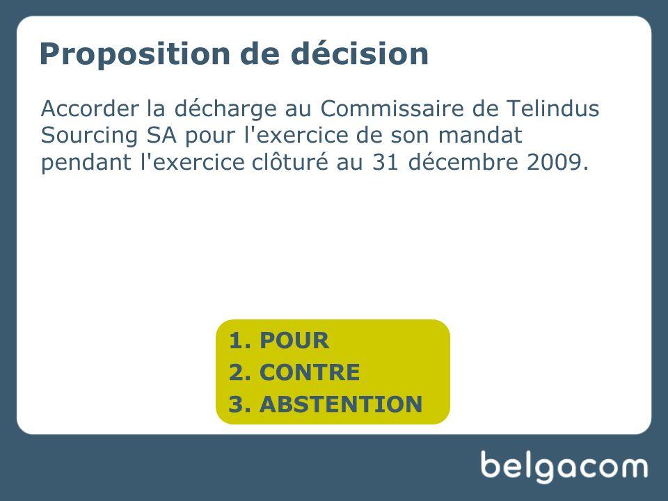Accorder la décharge au Commissaire de Telindus Sourcing SA pour l exercice de son mandat pendant l exercice clôturé au 31 décembre 2009.