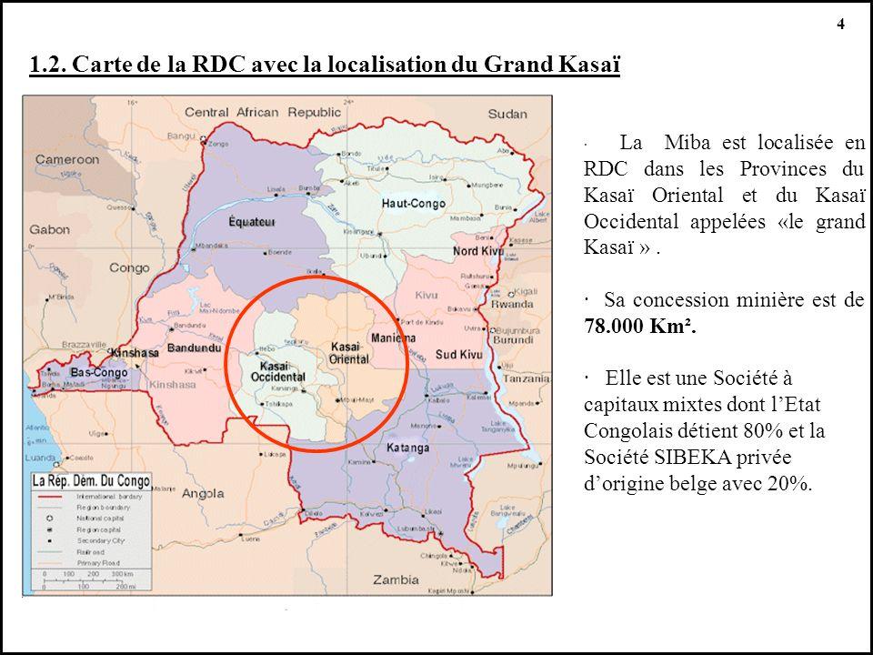 4 1.2. Carte de la RDC avec la localisation du Grand Kasaï · La Miba est localisée en RDC dans les Provinces du Kasaï Oriental et du Kasaï Occidental