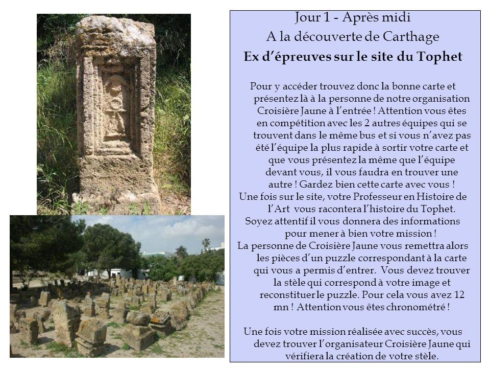 Jour 1 - Après midi A la découverte de Carthage Ex dépreuves sur le site du Tophet Pour y accéder trouvez donc la bonne carte et présentez là à la personne de notre organisation Croisière Jaune à lentrée .