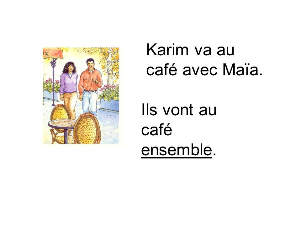Karim va au café avec Maïa. Ils vont au café ensemble.