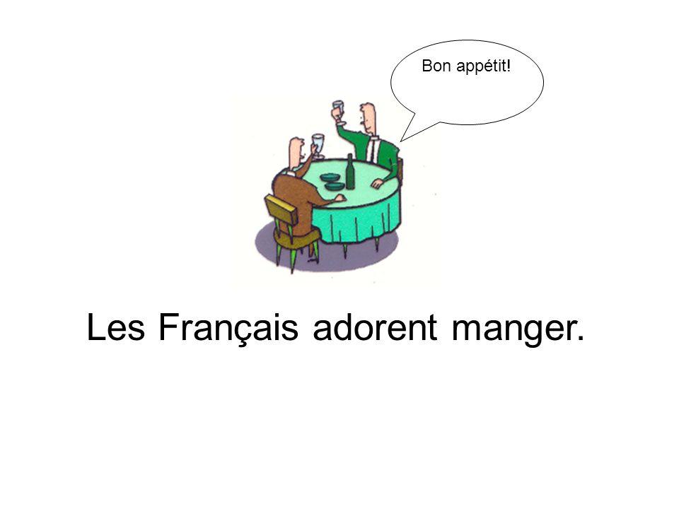 Les Français adorent manger. Bon appétit!