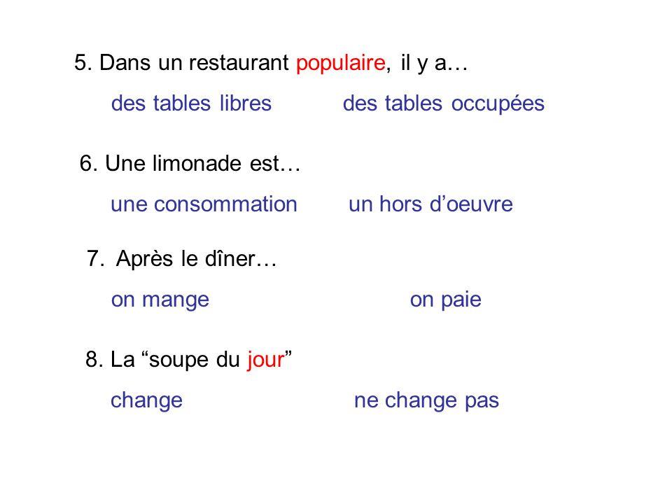 5.Dans un restaurant populaire, il y a… des tables libresdes tables occupées 6.Une limonade est… une consommationun hors doeuvre 7. Après le dîner… on