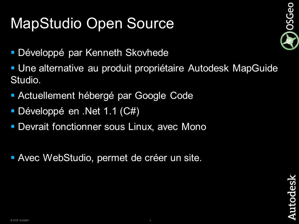 4© 2006 Autodesk MapStudio Open Source Développé par Kenneth Skovhede Une alternative au produit propriétaire Autodesk MapGuide Studio. Actuellement h
