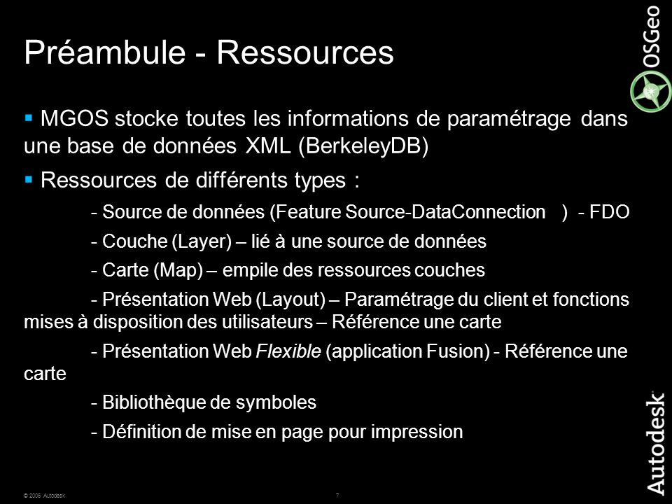 7© 2006 Autodesk Préambule - Ressources MGOS stocke toutes les informations de paramétrage dans une base de données XML (BerkeleyDB) Ressources de dif