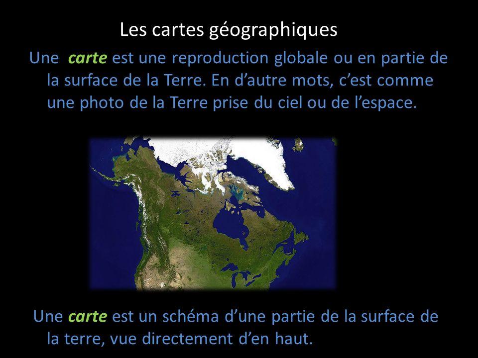 Les cartes géographiques Une carte est une reproduction globale ou en partie de la surface de la Terre. En dautre mots, cest comme une photo de la Ter