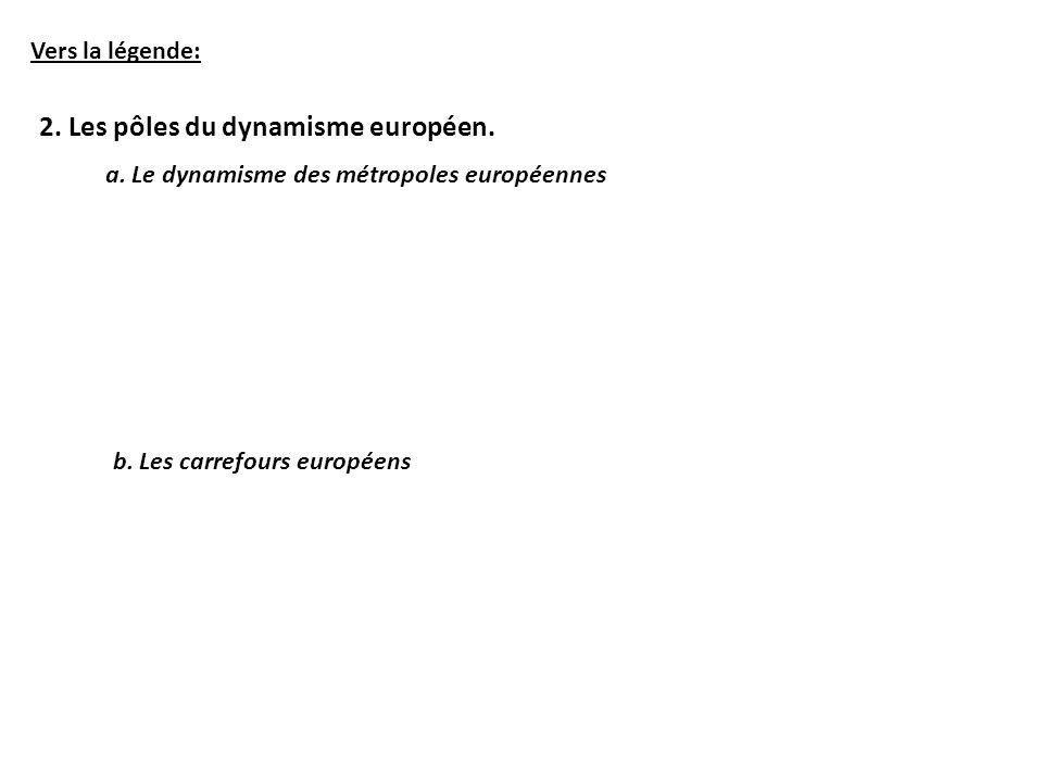 Vers la légende: 2. Les pôles du dynamisme européen. a. Le dynamisme des métropoles européennes b. Les carrefours européens