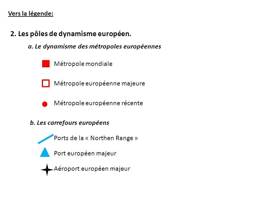 Vers la légende: 2. Les pôles de dynamisme européen. Métropole mondiale Métropole européenne majeure Métropole européenne récente a. Le dynamisme des