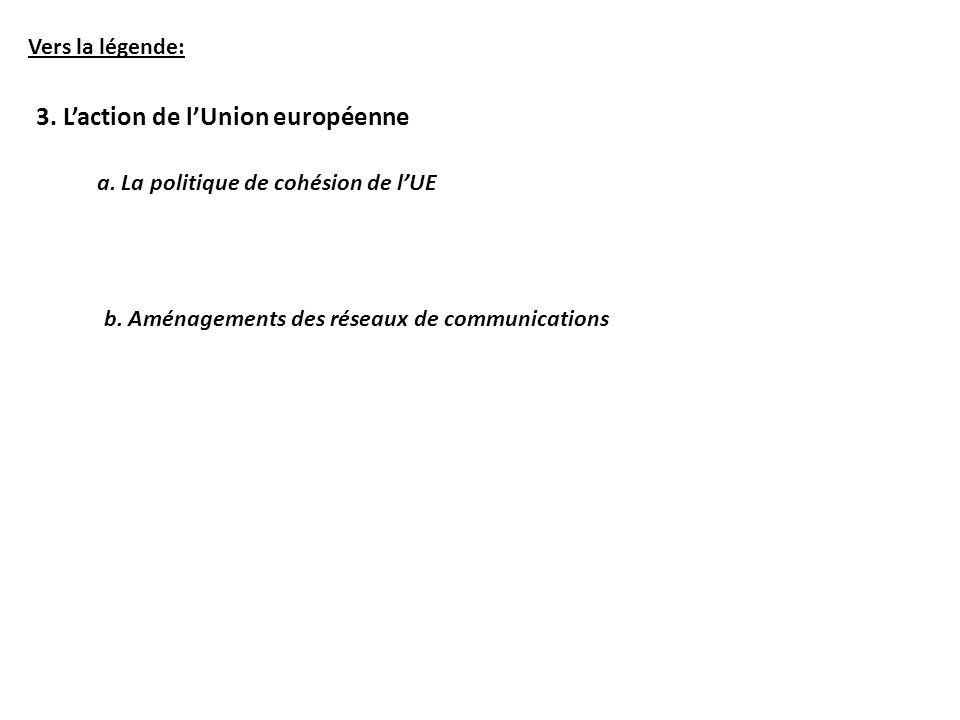 Vers la légende: 3. Laction de lUnion européenne a. La politique de cohésion de lUE b. Aménagements des réseaux de communications