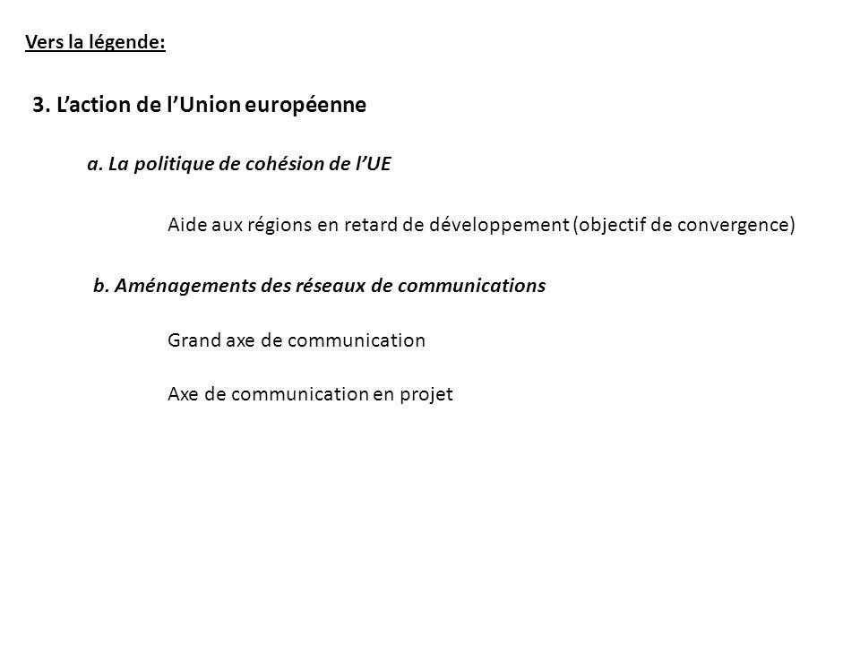 Vers la légende: 3. Laction de lUnion européenne a. La politique de cohésion de lUE Aide aux régions en retard de développement (objectif de convergen