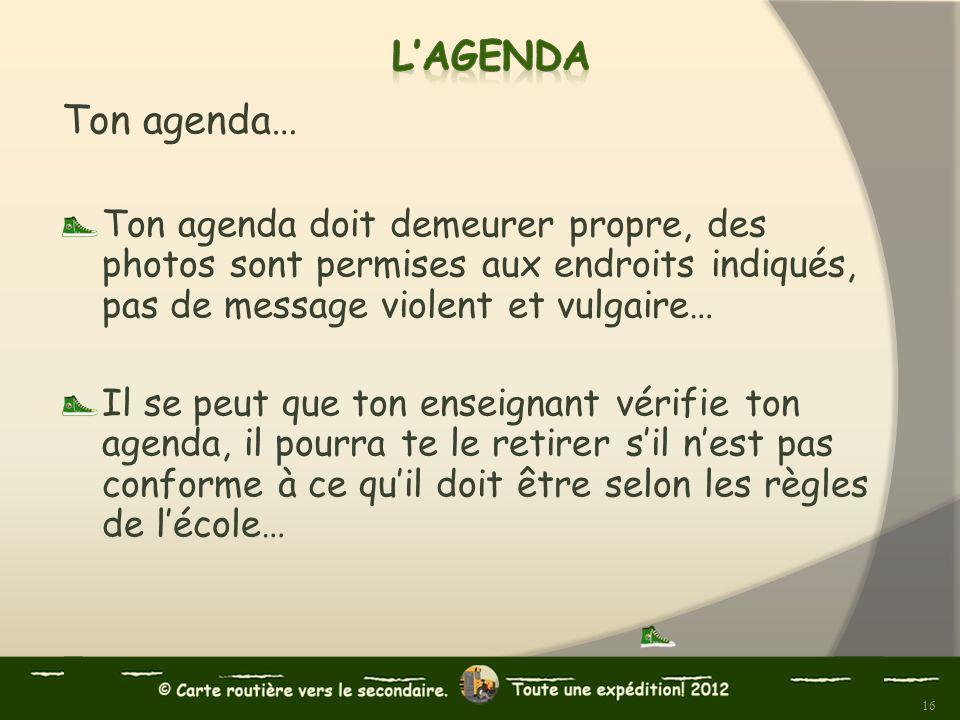 Ton agenda… Ton agenda doit demeurer propre, des photos sont permises aux endroits indiqués, pas de message violent et vulgaire… Il se peut que ton en