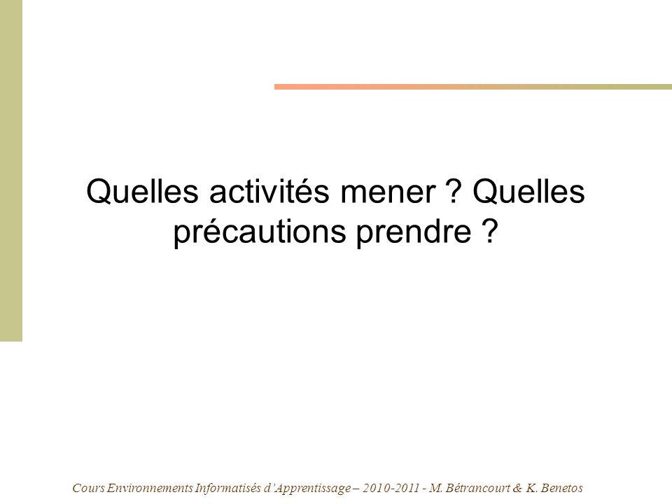 Cours Environnements Informatisés dApprentissage – 2010-2011 - M. Bétrancourt & K. Benetos Quelles activités mener ? Quelles précautions prendre ?
