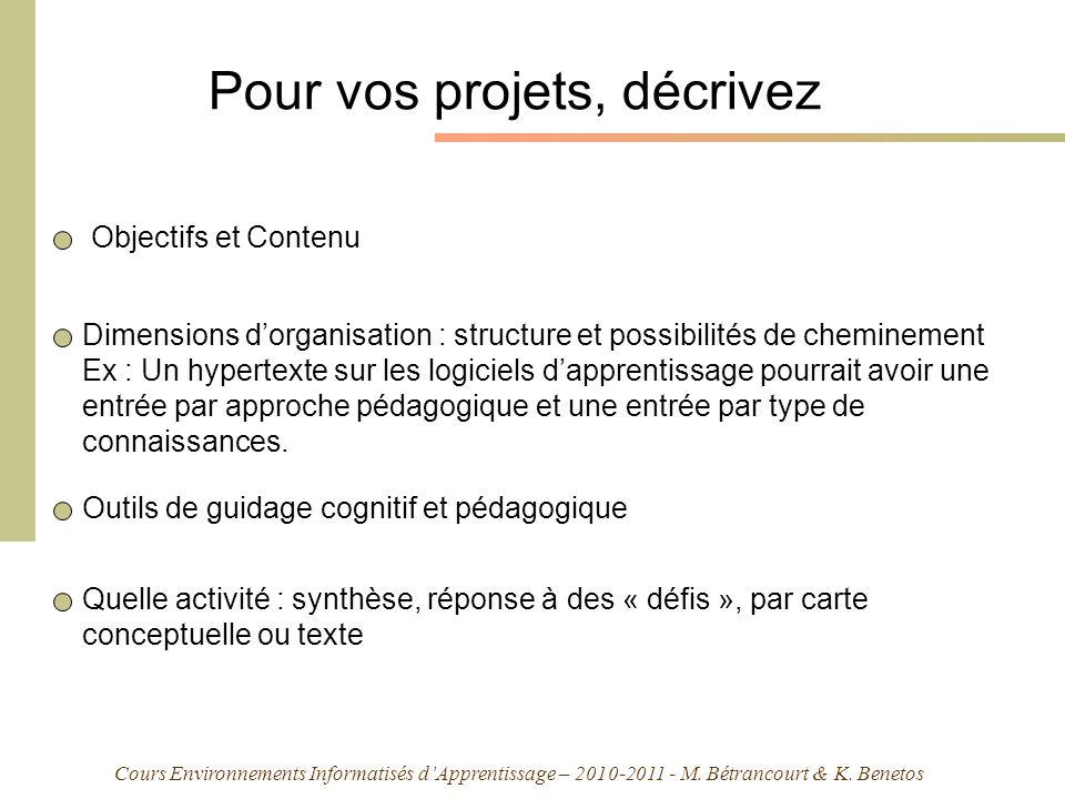 Cours Environnements Informatisés dApprentissage – 2010-2011 - M. Bétrancourt & K. Benetos Pour vos projets, décrivez Objectifs et Contenu Dimensions