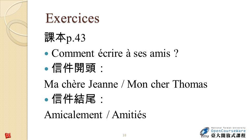 Exercices p.43 Comment écrire à ses amis ? Ma chère Jeanne / Mon cher Thomas Amicalement / Amitiés 10