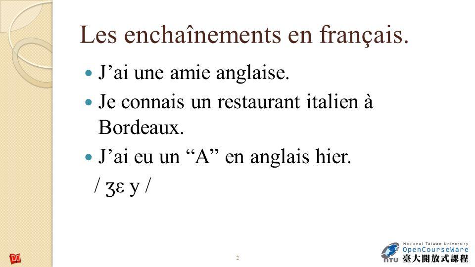 Les enchaînements en français. Jai une amie anglaise. Je connais un restaurant italien à Bordeaux. Jai eu un A en anglais hier. / ʒ ε y / 2