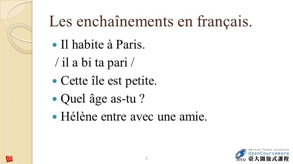 Les enchaînements en français. Il habite à Paris. / il a bi ta pari / Cette île est petite. Quel âge as-tu ? Hélène entre avec une amie. 3