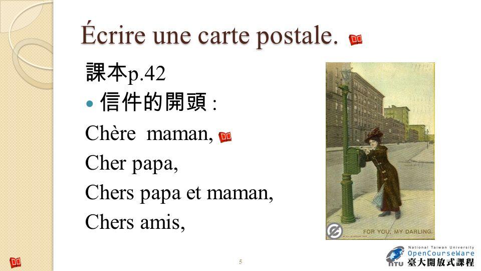 Écrire une carte postale. p.42 : Chère maman, Cher papa, Chers papa et maman, Chers amis, 5