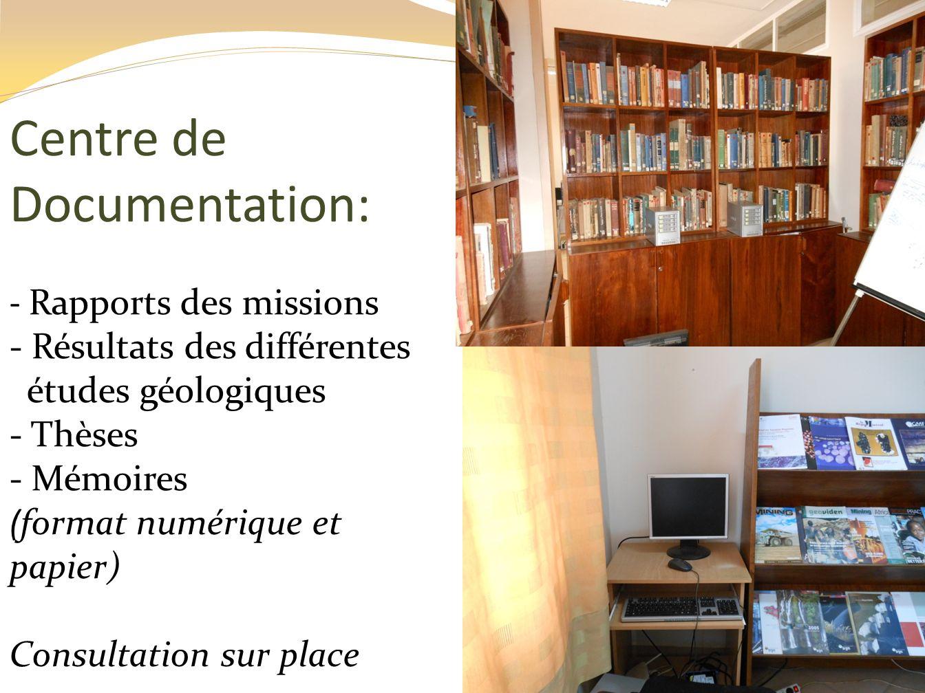 Centre de Documentation: - Rapports des missions - Résultats des différentes études géologiques - Thèses - Mémoires (format numérique et papier) Consu