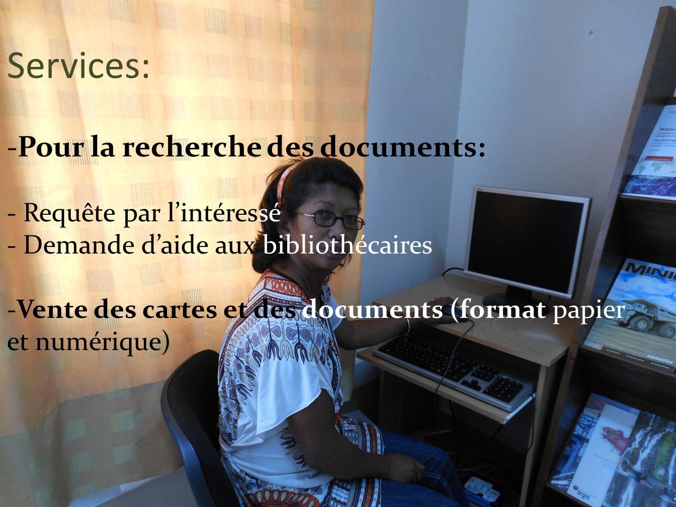 Services: -Pour la recherche des documents: - Requête par lintéressé - Demande daide aux bibliothécaires -Vente des cartes et des documents (format pa