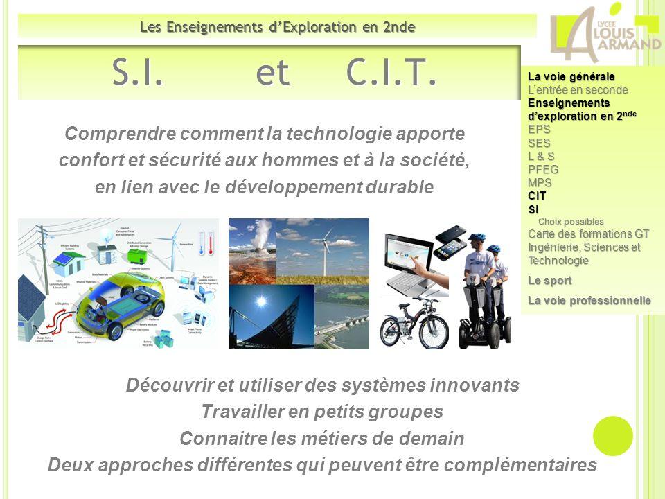Les Enseignements dExploration en 2nde S.I. et C.I.T. S.I. et C.I.T. La voie générale Lentrée en seconde Enseignements dexploration en 2 nde EPSSES L