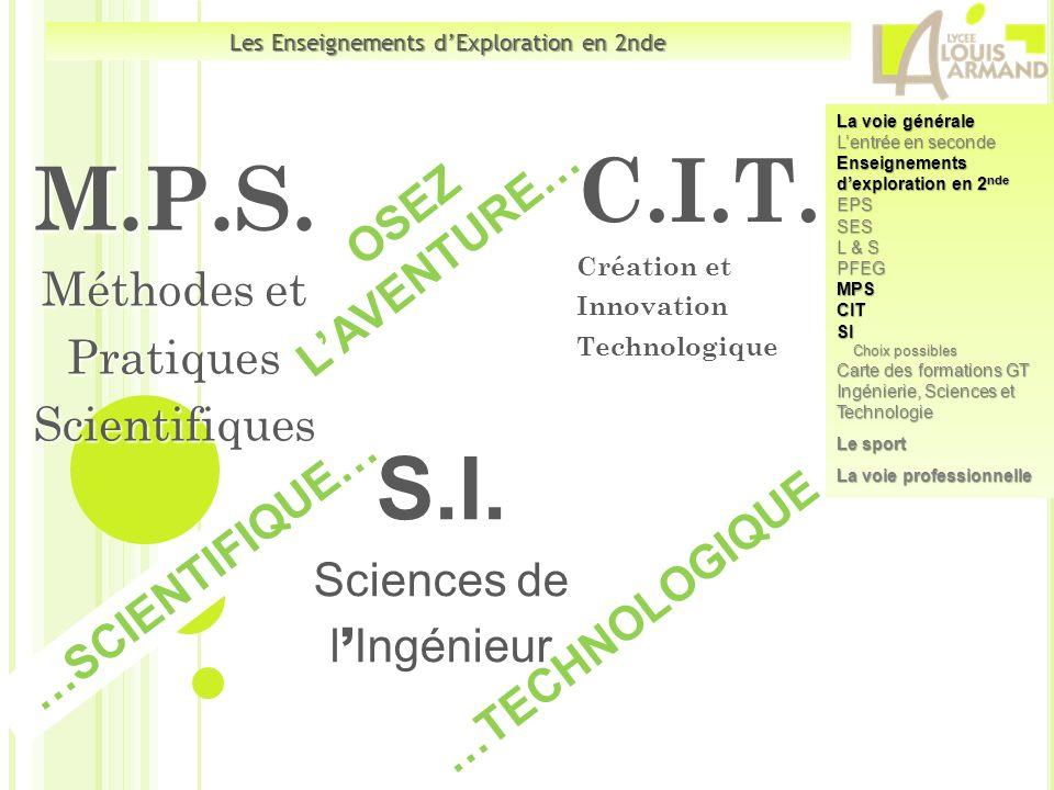 OSEZ LAVENTURE… …TECHNOLOGIQUE …SCIENTIFIQUE… Les Enseignements dExploration en 2nde C.I.T. Création et Innovation Technologique Technologique S.I. Sc