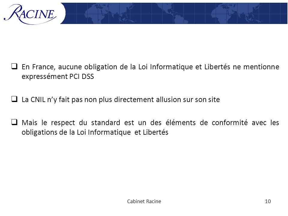 En France, aucune obligation de la Loi Informatique et Libertés ne mentionne expressément PCI DSS La CNIL ny fait pas non plus directement allusion su