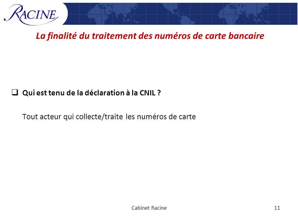La finalité du traitement des numéros de carte bancaire Qui est tenu de la déclaration à la CNIL ? Tout acteur qui collecte/traite les numéros de cart